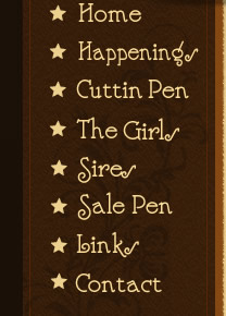 The Girls, Sale Pen, Congrats, Happenings, Reference Sires, Cuttin Pen